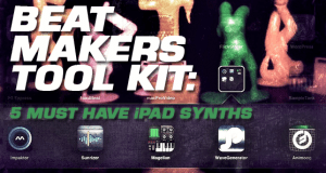 BEAT MAKERS TOOL KIT: 5 Must Have iPad Synths