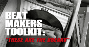 BEAT MAKERS TOOL KIT: These Are The Breaks