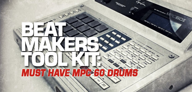 BEAT MAKERS TOOL KIT: Must Have MPC 60 Drums