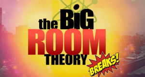 The Big Room Theory Breaks Available Now!