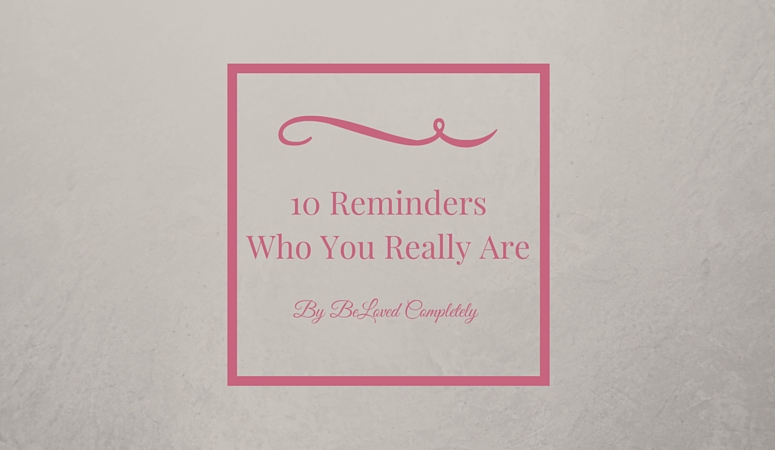 10 Reminders Who You Really Are