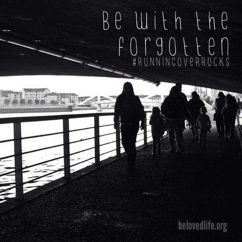 beloved life: be with the forgotten