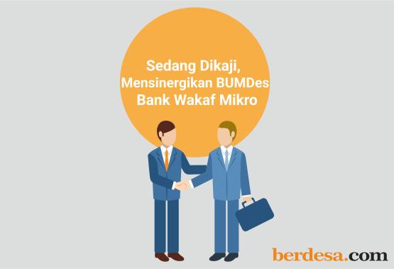 Sedang Dikaji, Mensinergikan BUMDes dengan Bank Wakaf Mikro