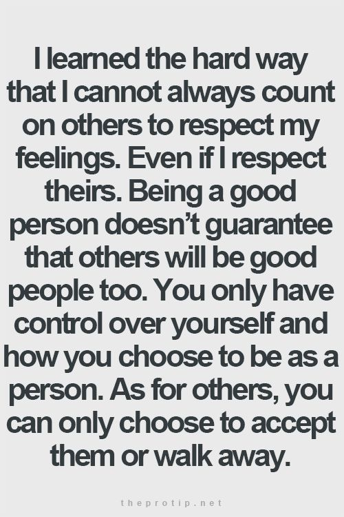 Cannot always count on others to respect my feelings best love