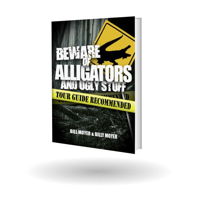 Beware of Alligators and Ugly Stuff