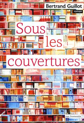 """""""Sous les couvertures"""" de B Guillot"""