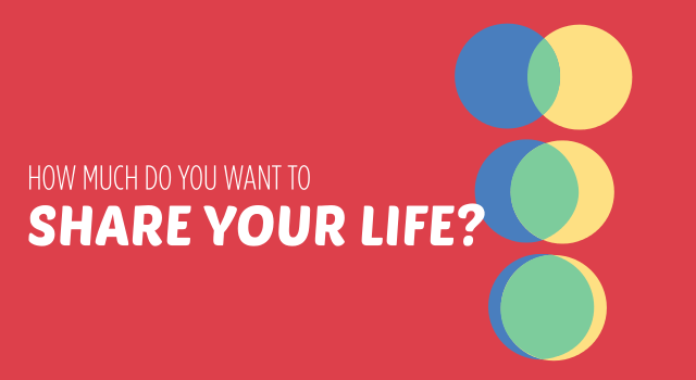 How much do you want to share your life?