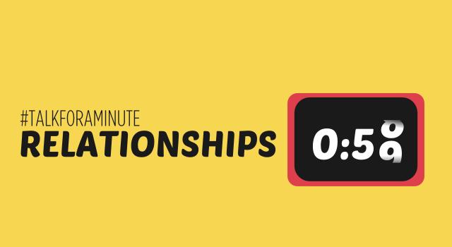 #TalkForAMinute – Relationships