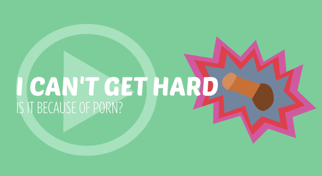 I Can't Get Hard, Is It Because of Porn?