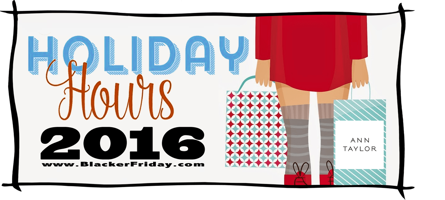 Ann Taylor Black Friday Store Hours 2016
