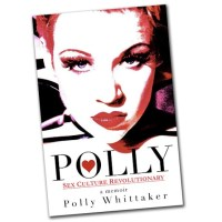 Polly: Sex Culture Revolutionary, the memoir of Kinky Salon's Polly Whittaker