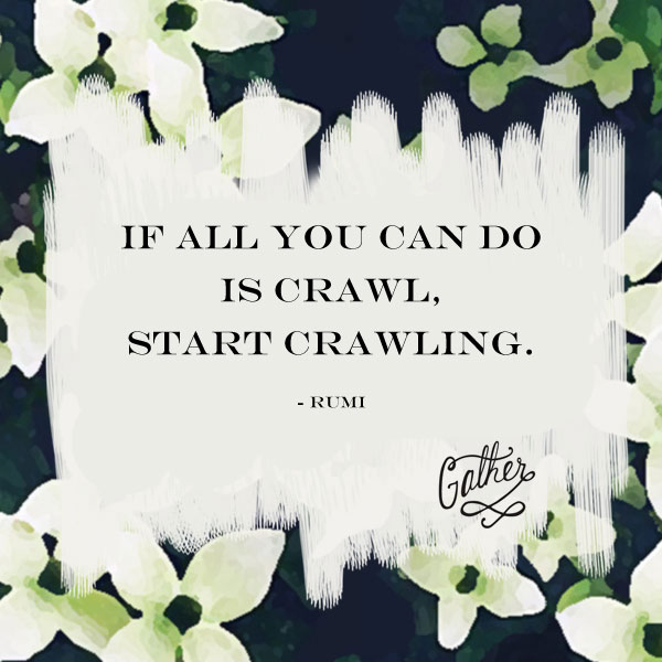 If All You Can Do Is Crawl, Start Crawling