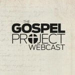 Notes from #TheGospelProject Webcast