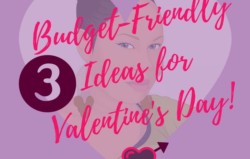 3 Budget-Friendly Ideas for Valentine's Day