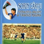 Ilie Dobre - Sorin Cartu - Fotbalistul briliant al Craiovei Maxima