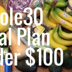 A Whole30 Meal Plan Under $100 (And My First Vlog)