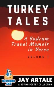 Turkey Tales A Bodrum Travel Memoir in Verse Jay Artale
