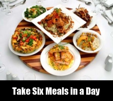 Take Six Meals in a Day