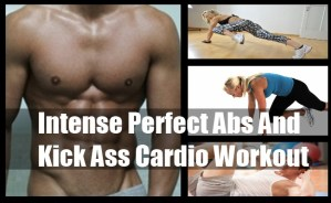 Intense Perfect Abs And Kick Ass Cardio Workout