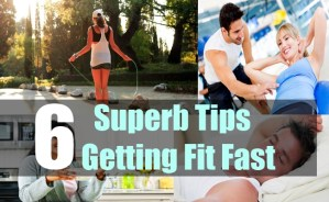 6 Superb Tips On Getting Fit Fast