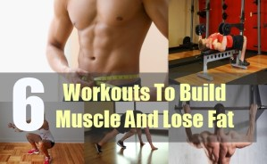 6 Workouts To Build Muscle And Lose Fat