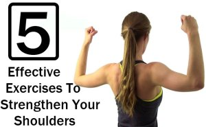 5 Effective Exercises To Strengthen Your Shoulders