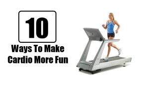 Easy Ways To Make Cardio More Fun