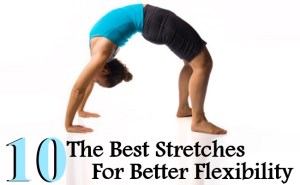 10 The Best Stretches For Better Flexibility