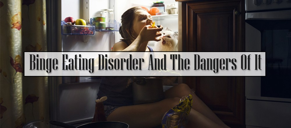 Binge Eating Disorder And The Dangers Of It