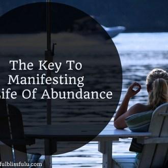 The key to manifesting a life of abundance