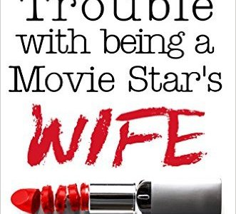The Trouble with being a Movie Star's Wife by Z.N. Willett