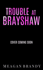 Trouble at Brayshaw High (Brayshaw High #2) by  Meagan Brandy
