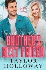 Tangled Up With My Brother's Best Friend by Taylor Holloway