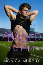 Addicted To Him by Monica Murphy