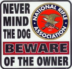 NRA sign never mind dog beware of owner