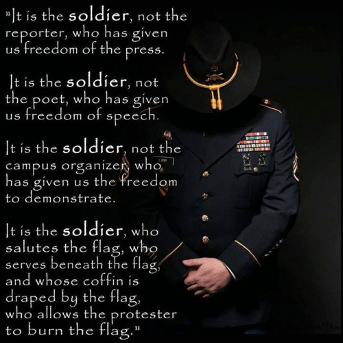 It is the soldier who preserves our constitutional freedoms