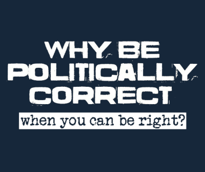 Don't be politically correct