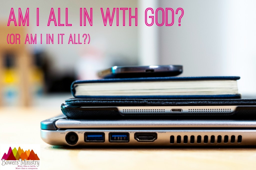 Am I ALL IN with God? (Or am I IN it ALL?)