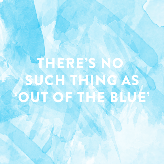 There's No Such Thing as Out of the Blue