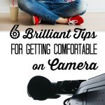 6 Brilliant Tips for Getting Comfortable on Camera