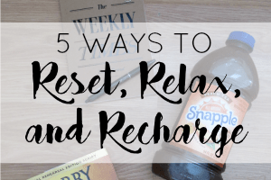 5 Ways To Reset, Relax, and Recharge