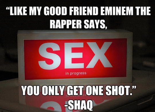 """""""Like my good friend Eminem the rapper says, you only get one shot."""""""