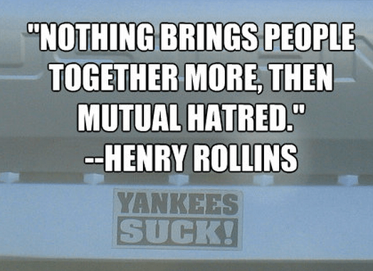 """Nothing brings people together more, then mutual hatred."""