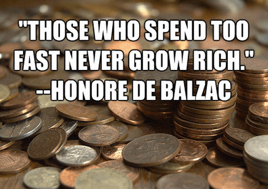 """""""Those who spend too fast never grow rich."""""""
