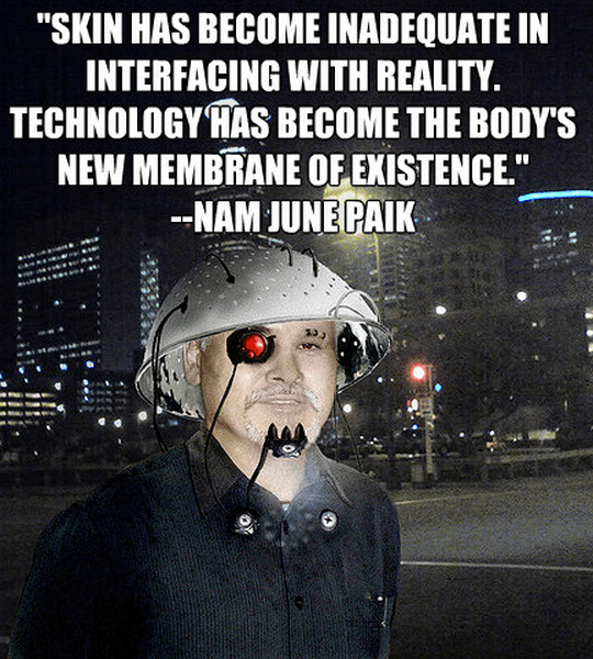 """""""Skin has become inadequate in interfacing with reality. Technology has become the body's new membrane of existence."""""""