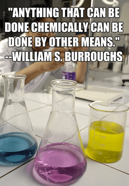 """""""Anything that can be done chemically can be done by other means."""""""