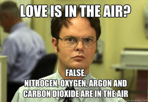 """""""love is in the air? false. Nitrogen, Oxygen, Argon and Carbon Dioxide are in the air."""""""
