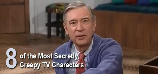 Secretly Creepy TV characters