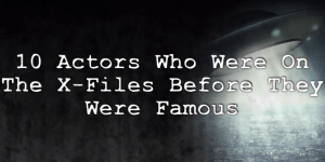 10 actors who were on 'The X-Files' before they became famous