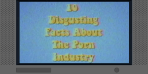 Here You Go Sick Freaks, 10 Disgusting Things About The Porn Industry